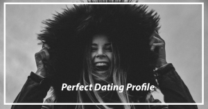 Tips on Creating the Perfect Dating Profile to Stand Out